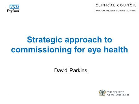 Strategic approach to commissioning for eye health. David Parkins.