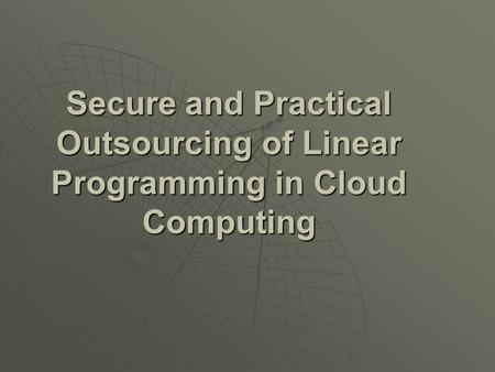 Secure and Practical Outsourcing of Linear Programming in Cloud Computing.