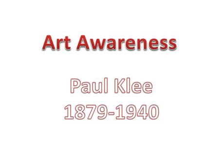 Today we have as really interesting artist to talk about. His name is Paul Klee (pronounced clay).