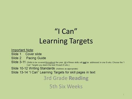 """I Can"" Learning Targets 3rd Grade Reading 5th Six Weeks Important Note: Slide 1 Cover slide Slide 2 Pacing Guide Slide 3-11 (Skills to be covered throughout."