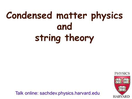 Condensed matter physics and string theory HARVARD Talk online: sachdev.physics.harvard.edu.