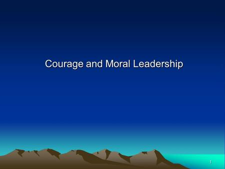 1 Courage and Moral Leadership. 2 Chapter Objectives Combine a rational approach to leadership with a concern for people and ethics. Recognize your own.