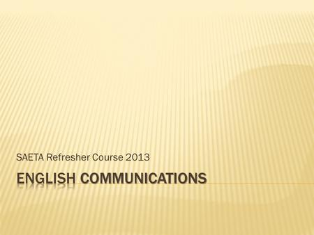SAETA Refresher Course 2013.  English Subject Outline 2013, pp 22-48  Stage 2 English Communications Subject Operational Information for 2013  Chief.