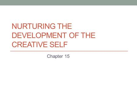 NURTURING THE DEVELOPMENT OF THE CREATIVE SELF Chapter 15.