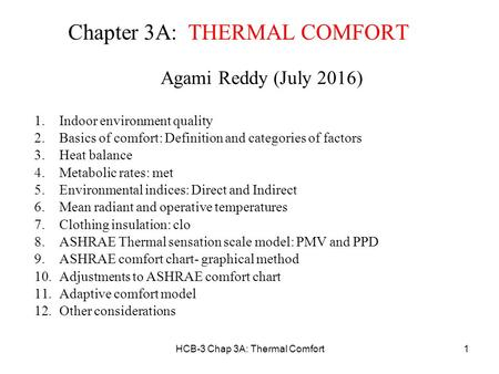HCB-3 Chap 3A: Thermal Comfort1 Chapter 3A: THERMAL COMFORT Agami Reddy (July 2016) 1.Indoor environment quality 2.Basics of comfort: Definition and categories.