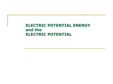 ELECTRIC POTENTIAL ENERGY and the ELECTRIC POTENTIAL.