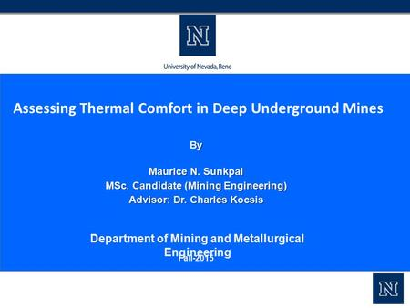 Assessing Thermal Comfort in Deep Underground Mines By Maurice N. Sunkpal MSc. Candidate (Mining Engineering) Advisor: Dr. Charles Kocsis Department of.