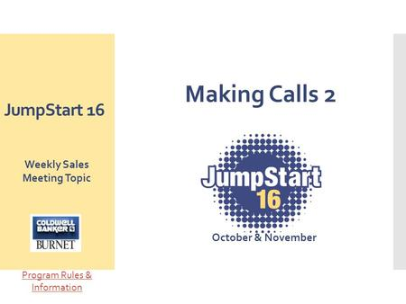 JumpStart 16 Making Calls 2 October & November Weekly Sales Meeting Topic Program Rules & Information.