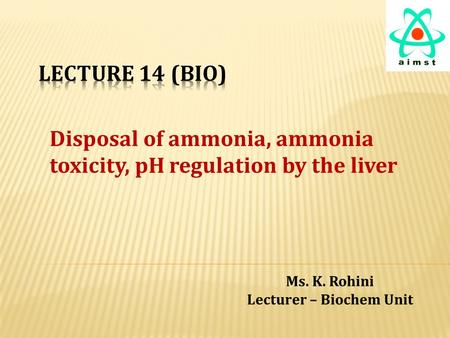 Disposal of ammonia, ammonia toxicity, pH regulation by the liver Ms. K. Rohini Lecturer – Biochem Unit.