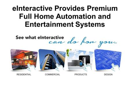 EInteractive Provides Premium Full Home Automation and Entertainment Systems.