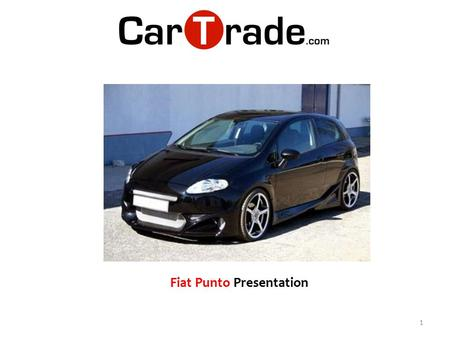 1 Fiat Punto Presentation. The characteristic elongated head light that defines the fascia has made Fiat Grande Punto quite akin to a 'small Maserati'