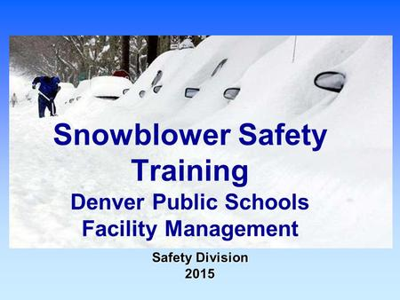 Safety Division 2015 Snowblower Safety Training Denver Public Schools Facility Management.