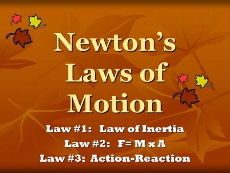 Newton's Laws of Motion Law #1: Law of Inertia Law #2: F= M x A Law #3: Action-Reaction.