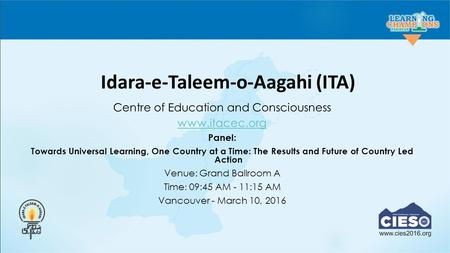 Idara-e-Taleem-o-Aagahi (ITA) Centre of Education and Consciousness  Panel: Towards Universal Learning, One Country at a Time: The Results.