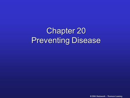 © 2004 Wadsworth – Thomson Learning Chapter 20 Preventing Disease.