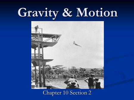 Gravity & Motion Chapter 10 Section 2. Gravity Force that pulls objects towards each other Force that pulls objects towards each other Galileo Galilee.