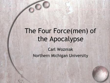 The Four Force(men) of the Apocalypse Carl Wozniak Northern Michigan University.