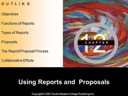 Learning Objective Chapter 12 Using Reports and Proposals Copyright © 2001 South-Western College Publishing Co. Objectives O U T L I N E Types of Reports.
