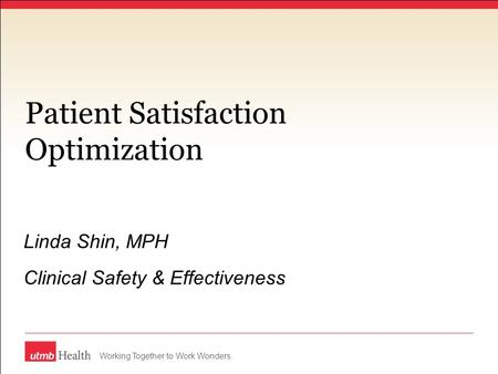 Working Together to Work Wonders. Patient Satisfaction Optimization Linda Shin, MPH Clinical Safety & Effectiveness.