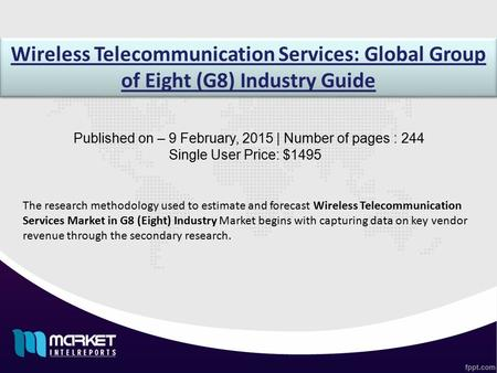 Wireless Telecommunication Services: Global Group of Eight (G8) Industry Guide Published on – 9 February, 2015 | Number of pages : 244 Single User Price: