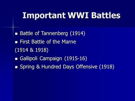 Important WWI Battles Battle of Tannenberg (1914) Battle of Tannenberg (1914) First Battle of the Marne First Battle of the Marne (1914 & 1918) Gallipoli.