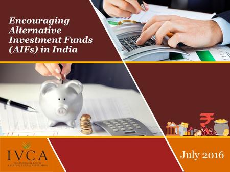Encouraging Alternative Investment Funds (AIFs) <strong>in</strong> <strong>India</strong> July 2016.