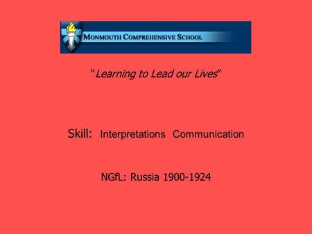 """Learning to Lead our Lives"" Skill: Interpretations Communication NGfL: Russia 1900-1924."