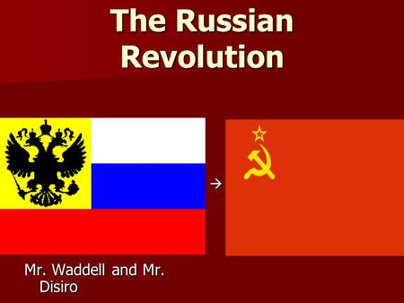 The Russian Revolution Mr. Waddell and Mr. Disiro 