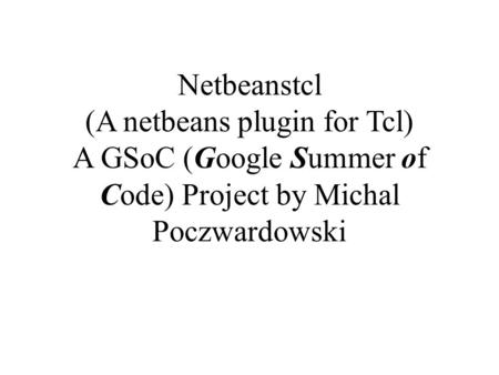 Netbeanstcl (A netbeans plugin for Tcl) A GSoC (Google Summer of Code) Project by Michal Poczwardowski.