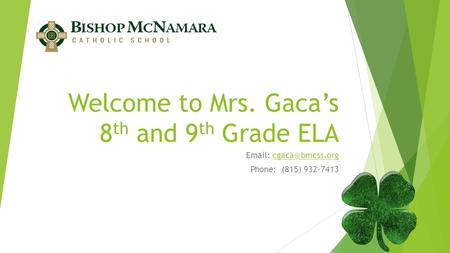 Welcome to Mrs. Gaca's 8 th and 9 th Grade ELA   Phone: (815) 932-7413.
