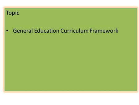 Topic General Education Curriculum Framework. Knowing the self Knowing the Filipino Society Knowing the self Knowing the Filipino Society Knowing the.