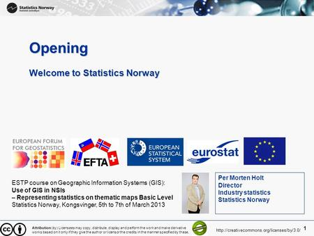 1 Opening Welcome to Statistics Norway ESTP course on Geographic Information Systems (GIS): Use of GIS in NSIs – Representing statistics on thematic maps.