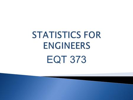 EQT 373.  An ability to acquire fundamental concepts of probability distributions and statistics.  An ability to apply knowledge of statistics in analyze.