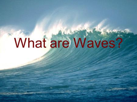 What are Waves?. The Nature of Waves What is a wave? A wave is a repeating disturbance or movement that transfers energy through matter or space. There.