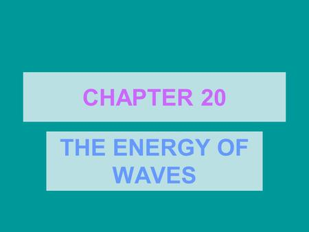 CHAPTER 20 THE ENERGY OF WAVES. Waves - _________________________________________________________ **As the wave travels away from its source, energy moves.