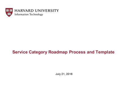 Service Category Roadmap Process and Template July 21, 2016.