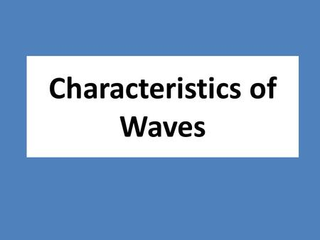 Characteristics of Waves. What are waves? Waves are rhythmic disturbances that carry energy through matter or space.