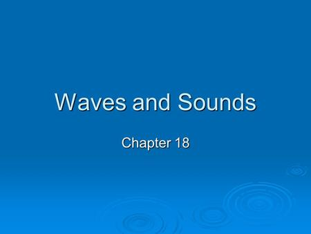 Waves and Sounds Chapter 18. Waves and Sounds  Characteristics of Waves What are waves? What are waves? Rhythmic disturbances that carry energy through.