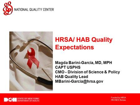 Funded by HRSA HIV/AIDS Bureau HRSA/ HAB Quality Expectations Magda Barini-García, MD, MPH CAPT USPHS CMO - Division of Science & Policy HAB Quality Lead.