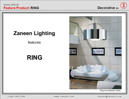 1. 8 0 0. 3 8 8. 3 3 8 2 w w w. z a n e e n. c o m z a n e e z a n e e n. c o m Ring Inox (Stainless Steel) Decorative D8 Volume 2010-08 Feature Product: