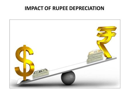 IMPACT OF RUPEE DEPRECIATION.  What is a foreign exchange rate? A foreign exchange rate expresses the number of units of the home currency which have.