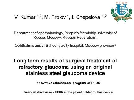 V. Kumar 1,2, M. Frolov 1, I. Shepelova 1,2 Department of ophthalmology, People's friendship university of Russia, Moscow, Russian Federation 1 ; Ophthalmic.