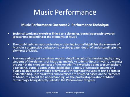 Music Performance Music Performance Outcome 2 Performance Technique Technical work and exercises linked to a Listening Journal approach towards greater.