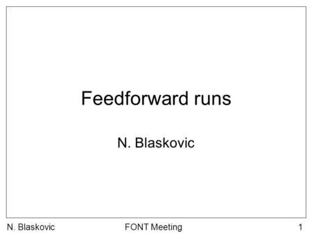 N. BlaskovicFONT Meeting1 Feedforward runs N. Blaskovic.