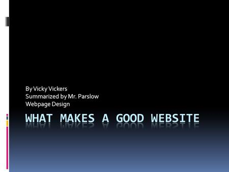 By Vicky Vickers Summarized by Mr. Parslow Webpage Design.