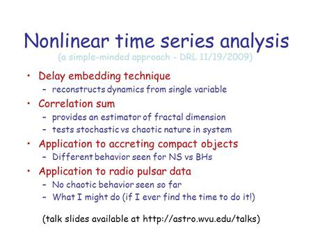 Nonlinear time series analysis Delay embedding technique –reconstructs dynamics from single variable Correlation sum –provides an estimator of fractal.