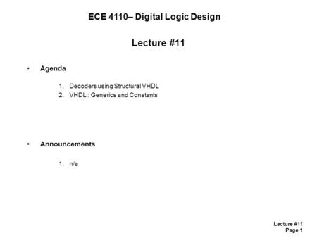 Lecture #11 Page 1 Lecture #11 Agenda 1.Decoders using Structural VHDL 2.VHDL : Generics and Constants Announcements 1.n/a ECE 4110– Digital Logic Design.