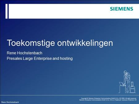 Copyright © Siemens Enterprise Communications GmbH & Co. KG 2009. All rights reserved. Siemens Enterprise Communications GmbH & Co. KG is a Trademark Licensee.