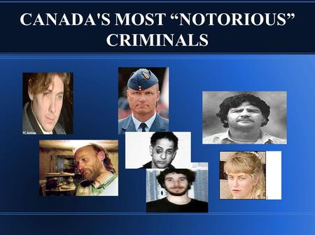"CANADA'S MOST ""NOTORIOUS"" CRIMINALS. ""NOTORIOUS"" What does this term mean? Duran Duran: Notorious."