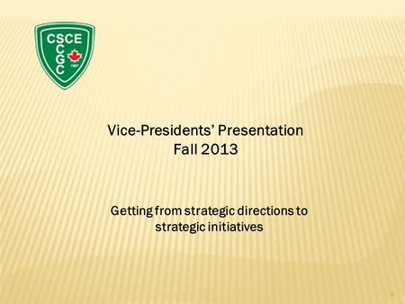 Vice-Presidents' Presentation Fall 2013 Getting from strategic directions to strategic initiatives 1.